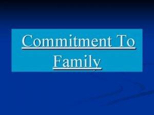 Commitment To Family Commitment to family n Begins