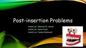 Postinsertion Problems Assist Lec Sabreen W Aswad Assist