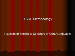 TESOL Methodology Teachers of English to Speakers of