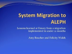 System Migration to ALEPH Lessons learned at Emory