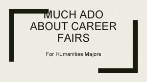 MUCH ADO ABOUT CAREER FAIRS For Humanities Majors