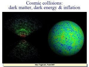 Cosmic collisions dark matter dark energy inflation Max