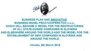 BUSINESS PLAN AND INNOVATIVE BUSINESS MODEL PEKO KOOPERATIVA