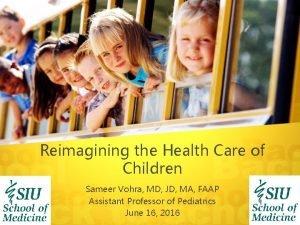 Reimagining the Health Care of Children Sameer Vohra