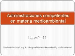 Administraciones competentes en materia medioambiental Leccin 11 Fundamentos