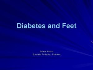 Diabetes and Feet Zabeer Rashid Specialist Podiatrist Diabetes