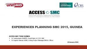 EXPERIENCES PLANNING SMC 2015 GUINEA ACCESSSMC TEAM GUINEA