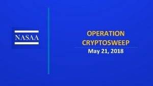 OPERATION CRYPTOSWEEP May 21 2018 RESULTS 44 Jurisdictions