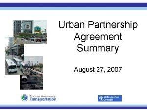 Urban Partnership Agreement Summary August 27 2007 Urban