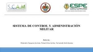 SISTEMA DE CONTROL Y ADMINISTRACIN MILITAR Autores Rolando