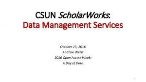 CSUN Scholar Works Data Management Services October 25
