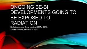 ONGOING BEBI DEVELOPMENTS GOING TO BE EXPOSED TO