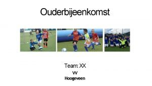 Ouderbijeenkomst Team XX VV Hoogeveen Instructie voor de