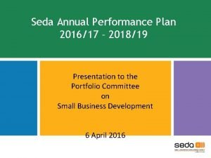 Seda Annual Performance Plan 201617 201819 Presentation to