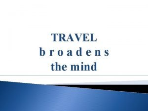 TRAVEL broadens the mind SYNONYMS stylish modern conveniences