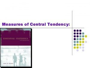 Measures of Central Tendency Outline of the Course