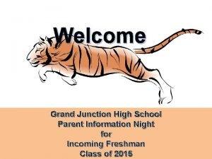 Welcome Grand Junction High School Parent Information Night