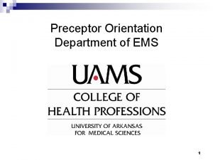 Preceptor Orientation Department of EMS 1 Welcome Thank