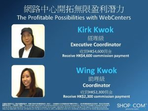 The Profitable Possibilities with Web Centers Kirk Kwok