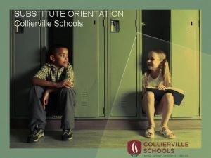 SUBSTITUTE ORIENTATION Collierville Schools Welcome to Collierville Schools