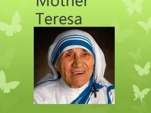 Mother Teresa Introduction Mother Teresa was born in