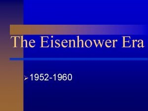 The Eisenhower Era 1952 1960 The Eisenhower Era