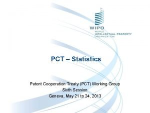 PCT Statistics Patent Cooperation Treaty PCT Working Group