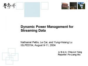 1 Dynamic Power Management for Streaming Data Nathaniel