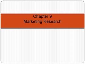 Chapter 9 Marketing Research Role of Marketing Research