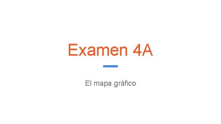 Examen 4 A El mapa grfico El examen