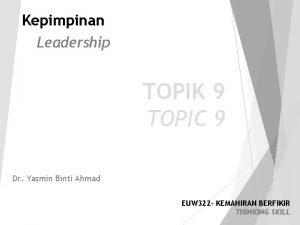 Kepimpinan Leadership TOPIK 9 TOPIC 9 Dr Yasmin