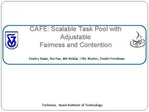 CAF Scalable Task Pool with Adjustable Fairness and