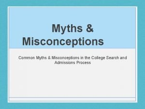 Myths Misconceptions Common Myths Misconceptions in the College
