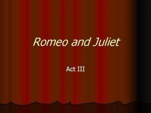 Romeo and Juliet Act III Act III Scene