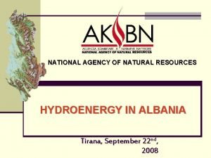 NATIONAL AGENCY OF NATURAL RESOURCES HYDROENERGY IN ALBANIA