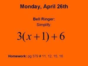 Monday April 26 th Bell Ringer Simplify Homework