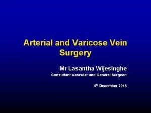 Arterial and Varicose Vein Surgery Mr Lasantha Wijesinghe