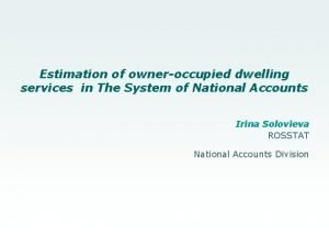 Estimation of owneroccupied dwelling services in The System