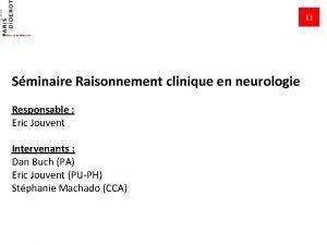 EJ Sminaire Raisonnement clinique en neurologie Responsable Eric