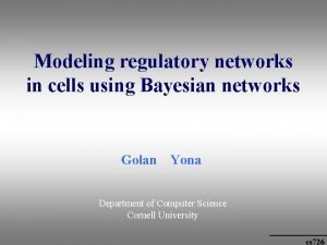 Modeling regulatory networks in cells using Bayesian networks