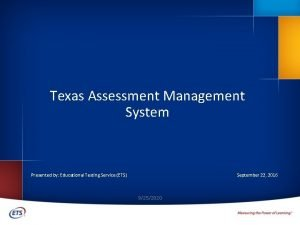 Texas Assessment Management System Presented by Educational Testing