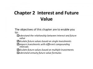 Chapter 2 Interest and Future Value The objectives