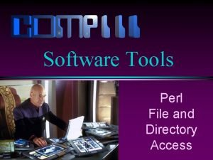 Software Tools Perl File and Directory Access Slide