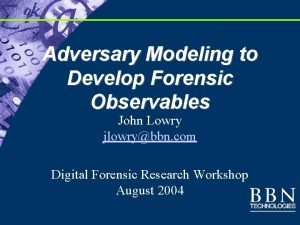Adversary Modeling to Develop Forensic Observables John Lowry