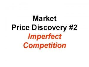 Market Price Discovery 2 Imperfect Competition Monopolistic Competitors