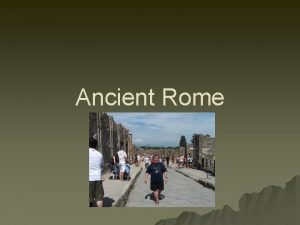 Ancient Rome In the Beginning Ancient Rome begin