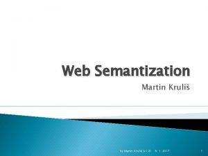 Web Semantization Martin Kruli by Martin Kruli v
