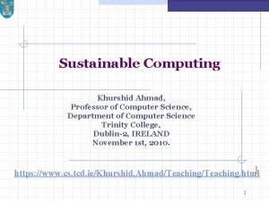 Sustainable Computing Khurshid Ahmad Professor of Computer Science