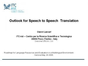 Outlook for Speech to Speech Translation Gianni Lazzari