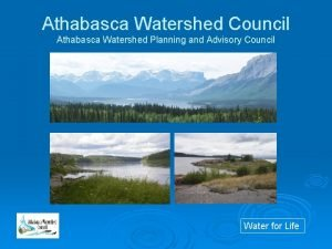 Athabasca Watershed Council Athabasca Watershed Planning and Advisory